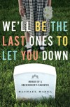 We'll Be the Last Ones to Let You Down: Memoir of a Gravedigger's Daughter - Rachael Hanel
