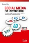 Social Media Für Unternehmerwie Man Xing, Twitter, Youtube Und Co. Erfolgreich Im Business Einsetzt - Claudia Hilker