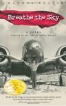 Breathe the Sky: A Novel Inspired by the Life of Amelia Earhart - Chandra Prasad