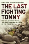 The Last Fighting Tommy: The Life of Harry Patch, the Oldest Surviving Veteran of the Trenches - Harry Patch, Richard Van Emden