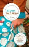 Die Zufällige: Roman - Ali Smith, Silvia Morawetz