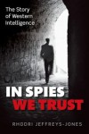 In Spies We Trust: The Story of Western Intelligence - Rhodri Jeffreys-Jones