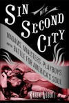 Sin in the Second City: Madams, Ministers, Playboys, and the Battle for America's Soul (paperback) - Karen Abbott