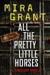 All the Pretty Little Horses: A Newsflesh Novella (Newsflesh 0.75) - Mira Grant