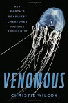 Venomous: How Earth's Deadliest Creatures Mastered Biochemistry - Christie Wilcox