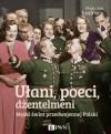 Ułani, poeci, dżentelmeni. Męski świat przedwojennej Polski - Maja i Jan Łozińscy