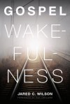Gospel Wakefulness - Jared C. Wilson