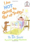 I Am Not Going To Get Up Today! (Beginner Books(R)) - Dr. Seuss