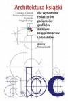 Architektura książki. Dla wydawców, redaktorów, poligrafów, grafików, autorów, księgoznawców i bibliofilów - Andrzej Tomaszewski