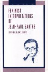 Feminist Interpretations of Jean-Paul Sartre - Julien S. Murphy, Nancy Tuana