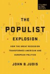 The Populist Explosion: How the Great Recession Transformed American and European Politics - John B. Judis