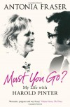 Must You Go?: My Life with Harold Pinter - Antonia Fraser
