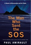 The Man Who Sent the SOS: A Memoir of Reincarnation and the Titanic - Paul Amirault