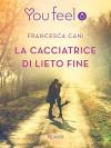 La cacciatrice di lieto fine (Youfeel): Il lieto fine esiste solo nei romanzi d'amore? (Italian Edition) - Francesca Cani
