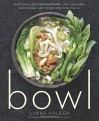Bowl: Vegetarian Recipes for Ramen, Pho, Bibimbap, Dumplings, and Other One-Dish Meals - Michael Harlan Turkell, Lukas Volger