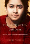 The Love Queen of Malabar: Memoir of a Friendship with Kamala Das - Merrily Weisbord