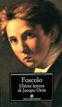 Le ultime lettere di Jacopo Ortis, Sonetti, Odi, Carmi - Ugo Foscolo