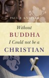 Without Buddha I Could not be a Christian - Paul F. Knitter