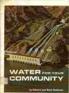 Water for Your Community - Edward Radlauer, Ruth Radlauer, Harry Garo