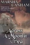 Across A Moonlit Sea (Pirate Wolf series) - Marsha Canham