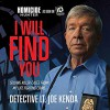 I Will Find You: Solving Killer Cases from My Life Fighting Crime - Joe Kenda, Joe Kenda
