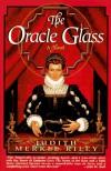 The Oracle Glass - Judith Merkle Riley