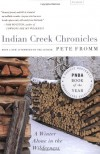 Indian Creek Chronicles: A Winter Alone in the Wilderness - Pete Fromm