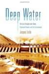 Deep Water: The Epic Struggle over Dams, Displaced People, and the Environment - Jacques Leslie