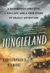 Jungleland: A True Story of Adventure, Obsession, and the Deadly Search for the Lost White City - Christopher S. Stewart