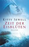 Zeit der Eisblüten: Roman - Kitty Sewell