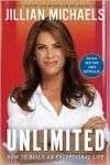 Unlimited: How to Build an Exceptional Life - Jillian Michaels