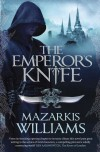 Emperor's Knife (Tower and Knife Trilogy) - Mazarkis Williams