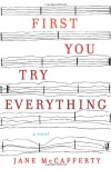 First You Try Everything: A Novel - Jane McCafferty