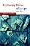 Epistolary Fiction in Europe, 1500 1850 - Thomas O. Beebee