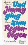 Und Jimmy ging zum Regenbogen - Johannes Mario Simmel