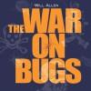 The War on Bugs - Will   Allen