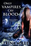 Only Vampires Cry Blood (Alexa O'Brien, Huntress, #3) - Trina M. Lee