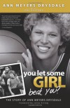 You Let Some Girl Beat You?: The Story of Ann Meyers Drysdale - Ann Meyers Drysdale, Joni Ravenna, Julius Erving