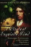 A Pirate of Exquisite Mind: Explorer, Naturalist, and Buccaneer: The Life of William Dampier - Diana Preston, Michael Preston