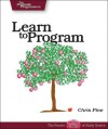 Learn to Program (Pragmatic Programmers) - Chris Pine