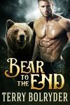 Bear to the End (Bear Claw Security Book 5) - Terry Bolryder