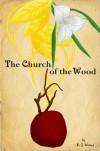 The Church of the Wood - E.J. Weber
