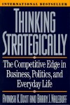 Thinking Strategically: The Competitive Edge in Business, Politics, and Everyday Life - Avinash K. Dixit, Barry J. Nalebuff