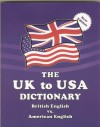 The UK to USA Dictionary - British English vs. American English - Claudine Dervaes and John Hunter