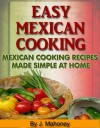 Easy Mexican Cooking - Mexican Cooking Recipes Made Simple At Home - J Mahoney