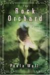 The Rock Orchard: A Novel - Paula Wall