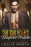 The Sheikha's Unexpected Protector  - Leslie North