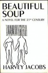 Beautiful Soup: A Novel for the 21st Century - Harvey Jacobs