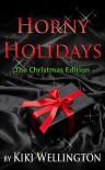 Horny Holidays (The Christmas Edition) - Kiki Wellington