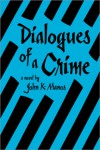 Dialogues of a Crime - John K. Manos